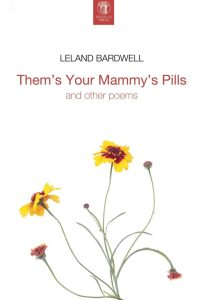 Them's Your Mammy's Pills. Leland Bardwell