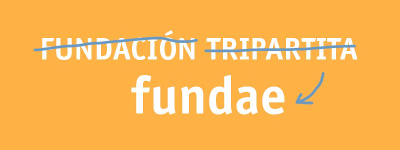 Cambio de nombre de la Fundación Tripartita, ahora: FUNDAE. Fundación Estatal para la Formación en el Empleo.