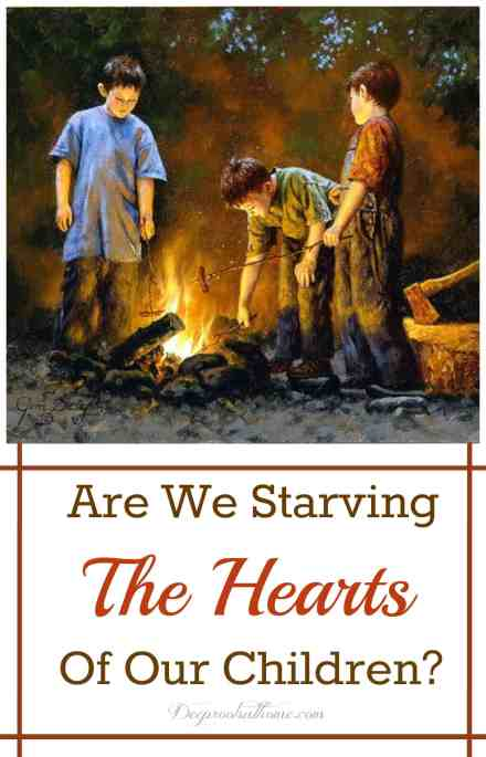 Are We Starving The Hearts Of Our Children?, electronics, entertainment, boyhood, outdoor play, imagination, boys roasting hotdogs, campfire, camping out, firelight, Jim Daly, painting, a child's life, Camping Buddies, heart-breaking, truth, influence culture, trouble, run and play outside, backyard, get dirty, catch frogs, bugs, growing up, time to rest, curl up with good book, problem solve, face to face, live people, The Model Builder, advertisement, Fisher-Price ad, touch-screen technology, toddlers, parents, old adage, like mother, like daughter, like father, like son, in the car, media exposure, immoral values, early age, over-stimulation, no routine, little adults, destroying souls, hearts, children, childhood depression, expecting too much, too busy, the next new thing, something new, disposable age, quiet times, peace, rest, stress, anxiety, performance-driven life, obesity, insecurity, anger, emotional illness, Playing House, carefree childhood, turning to God, generations, healthy children, the old ways, lost children, foundations, intentional living, addiction, cultural norms, internet, TV, television, childhood, John Milton, Paradise Regained, intellectual, spiritual, emotional, physical, imaginative play, bored, skills, free time, hobby, fresh air, inner strength, listen to the wind, rain on the roof, swing real high, explore God's creation, grandeur, The Hiding Place, imitators, mirror, ideas, adults, heroes, boy, girls, dream, pre-play, grow up, downtime, refresh, When I Grow Up, learning process, take a walk, fatigue, memory, neuroscientist, studies, rewiring brain, attention deficit, difficulty reading, real life experiences, relationships, stealing, media, book, The Mission of Motherhood, Sally Clarkson, beauty, intelligence, creativity, emotional health, moral strength, values, stories, inspiration, joy, life, mature adults, deeper meanings, manners, read-alouds, narration, library, wholesome books, boys around the fire, building a fire with sticks