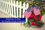 Delaware To Do: Fourth of July Weekend
