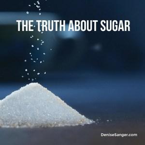 The Truth About Sugar DeniseSanger.com