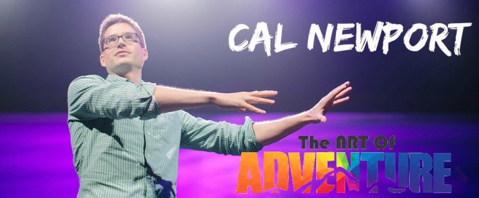 cal-newport-Deep-Work-Art of Adventure