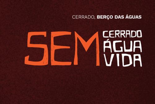 """""""Sem Cerrado, sem água, sem vida"""": campanha nacional em defesa do Cerrado é lançada em Brasília"""