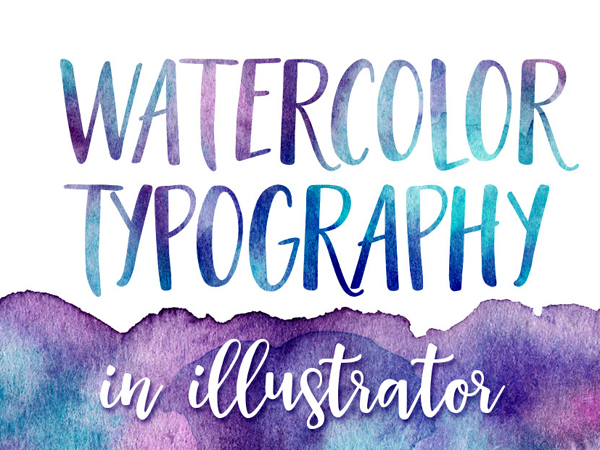 17 How to Create Watercolor Typography in Illustrator