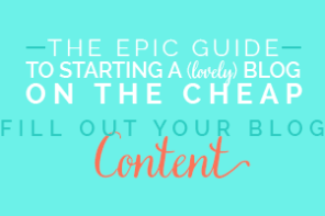 The Epic Guide to Start a (lovely) Blog on the Cheap // 03: Fill Out Your Blog Content