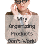 Organizing products aren't the answer
