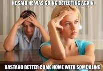 frabz-he-said-he-was-going-detecting-again-bastard-better-come-home-wi-6db792
