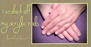 I Soaked off My Acrylic Nails