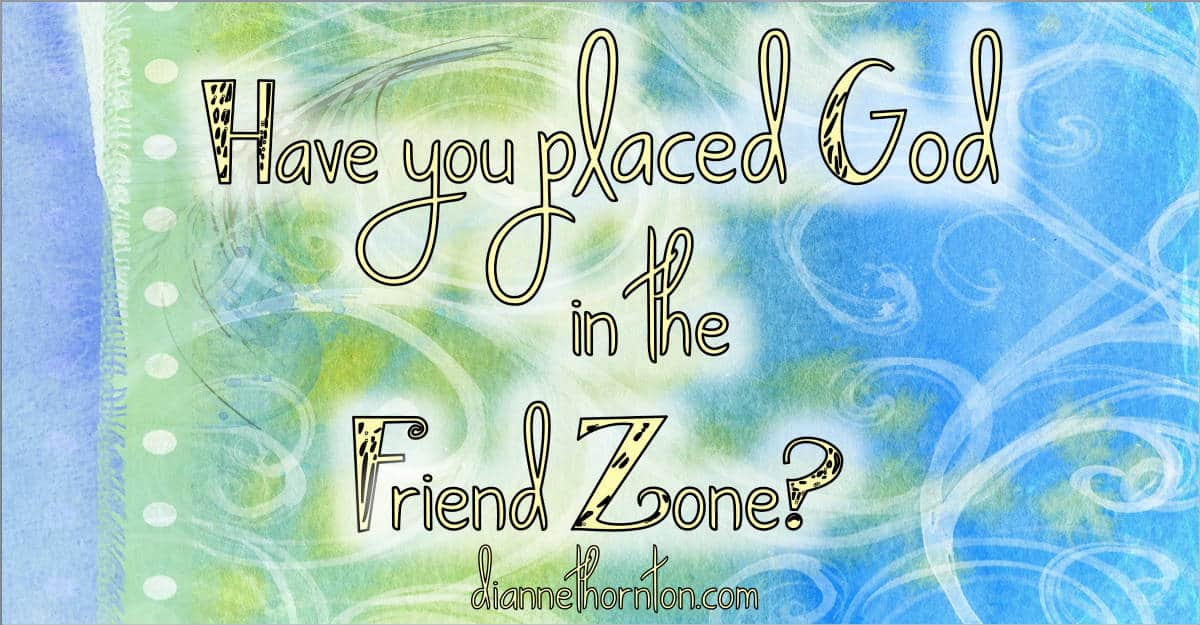 Have You Placed God In The Friend-Zone?