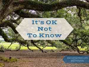 Do You Need to Know? It's OK Not to Know.