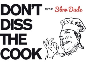 Don't diss the cook