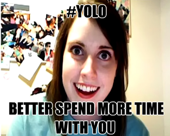 yolo-over-obsessive-girlfriend-meme-spend-more-time-together