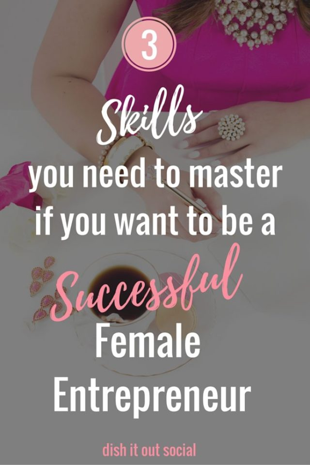 If you want to be a successful female entrepreneur you need to master these 3 skills for every girl boss success.