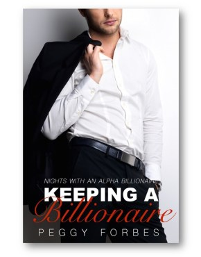 Keeping-a-Billionaire_Peggy_Forbes_alpha-billionaire-romance_Distinct-Press