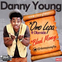 Danny Young - OMO LEPA ft. Olamide + BLOOD MONEY