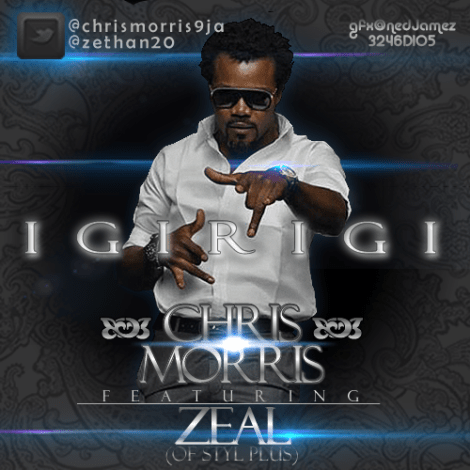 chris morris ft zeal of styl plus igirigi artwork Chris Morris ft. Zeal [of Styl Plus]   IGIRIGI