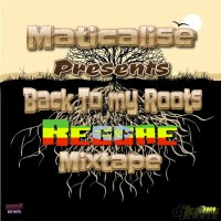 Maticalise Back To My Roots Reggae Mixtape