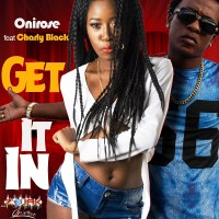 """Get it in"" is the title of Onirose's brand new single, which features Artist Charly Black."
