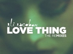 ELI ESCOBAR – LOVE THING – THE REMIXES by Plant Music
