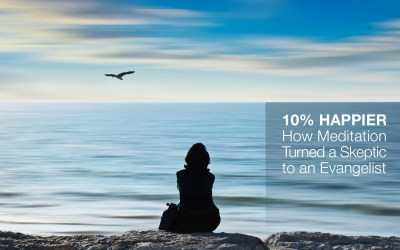 10% Happier:  How Meditation Turned a Skeptic to an Evangelist