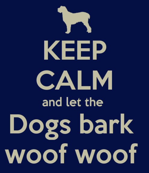 keep-calm-and-let-the-dogs-bark-woof-woof