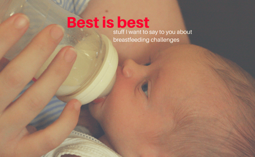 Stuff I want to say to you about breastfeeding challenges