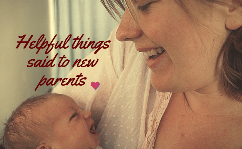 Helpful things said to new parents