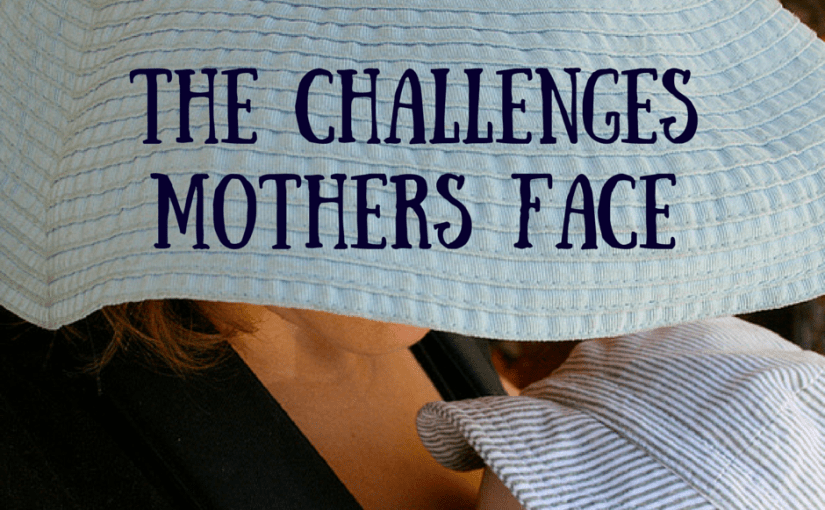 The challenges mothers face