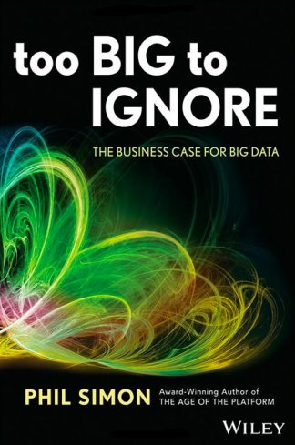 Too Big to Ignore The Business Case for Big Data