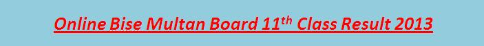 Online 11th Class Result 2013 Bise Multan Board