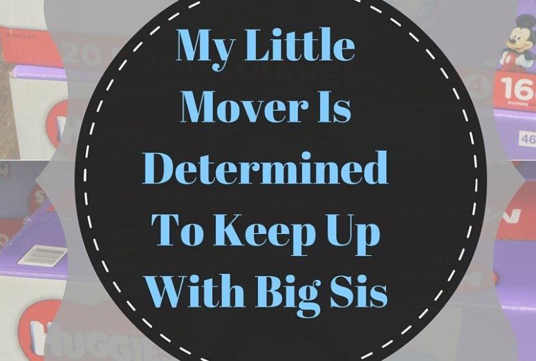 My Little Mover is determined to keep up with her big sis