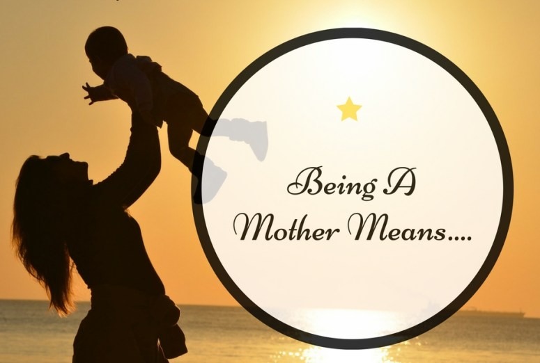 Being a Mother Means...