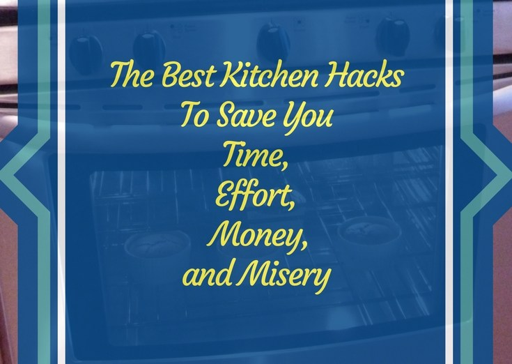 My best Kitchen Hacks to Save You Time, Effort, Money, And Misery