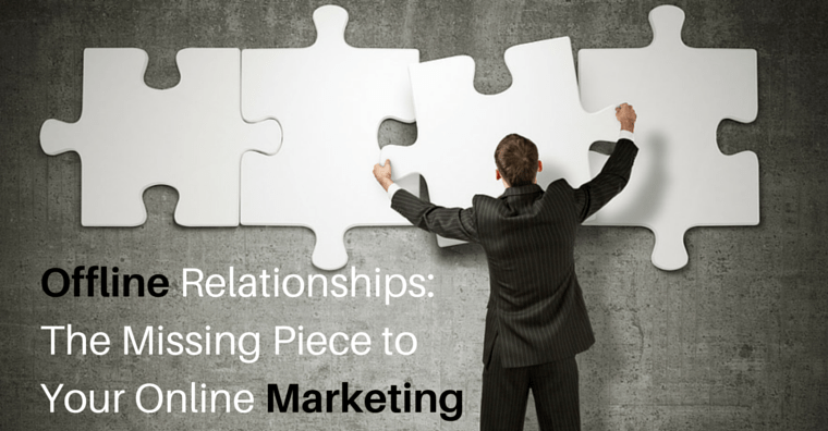 Offline Relationships- The Missing Piece to Your Online Marketing