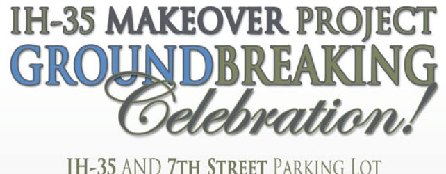 Friday June 25th: I-35 Makeover Groundbreaking Ceremony