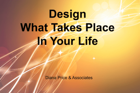Design What Takes Place In Your Life
