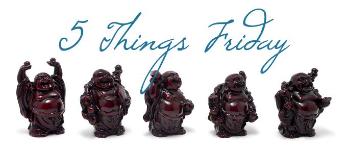 5 Things Friday
