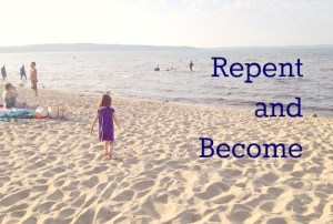Repent and Become