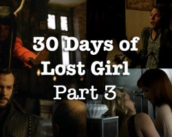30 Days of Lost Girl Part 3
