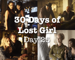 30 Days of Lost Girl 2014 Day 25