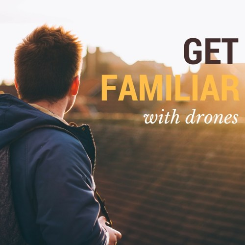 Get familiar with drones