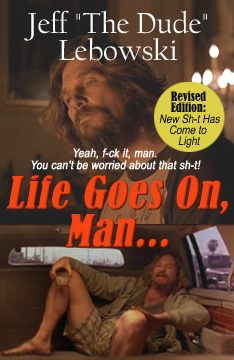"Jeff ""The Dude"" Lebowski - Life Goes on Man..."