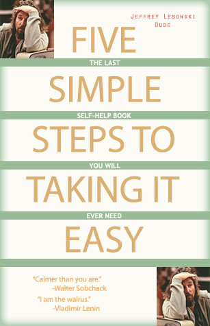 Five Simple Steps to Taking it Easy by Jeffrey Lebowski