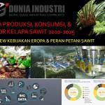 Data Produksi, Konsumsi, dan Ekspor Kelapa Sawit 2010-2025 (Overview Kebijakan Eropa dan Peran Petani)