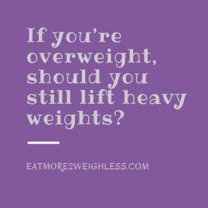 overweight lift heavy