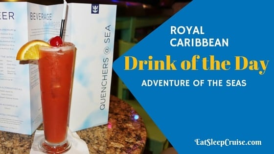 A Look at Royal Caribbean Drink of the Day on Adventure of the Seas 7 Night Southern Caribbean Cruise
