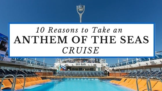 Why You Should Take An Anthem Of The Seas Cruise