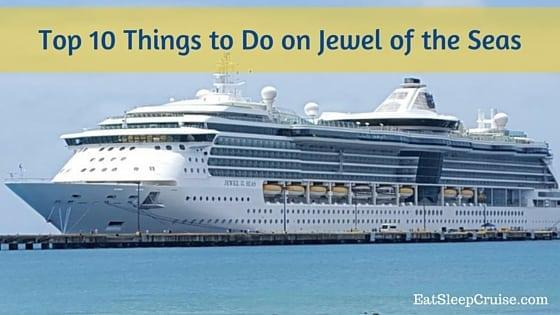 Top 10 Things To Do On Jewel Of The Seas Eatsleepcruise Com