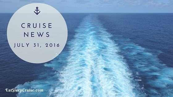 Cruise News July 31, 2016