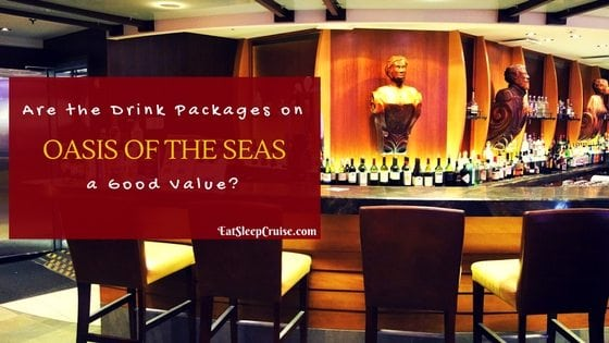 Complete Guide To Drink Packages On Oasis Of The Seas